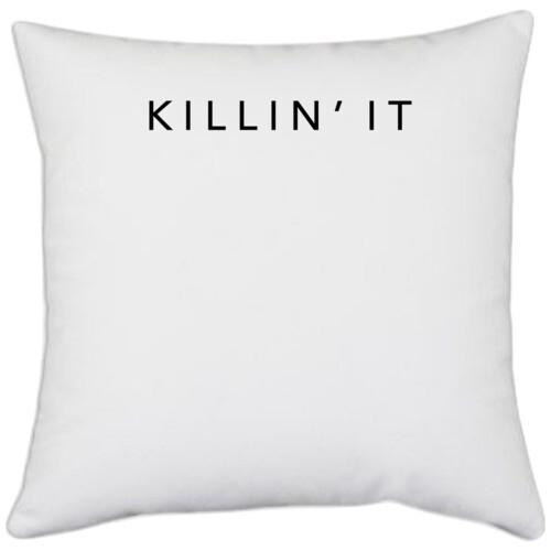 KILLIN ' IT   KILLIN ' IT