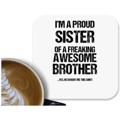 Brother & Sister | Im Proud Sister of Freaking awesome Brother