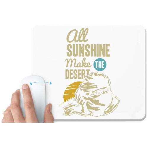 All sunshine make desert
