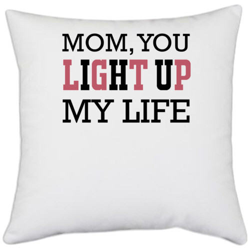 Mother   MOM, YOU LIGHT UP MY LIFE