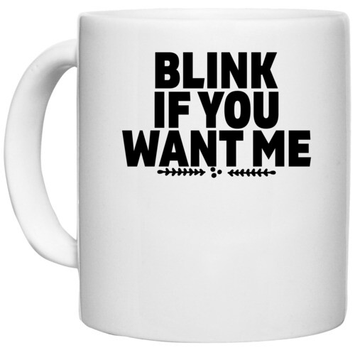 | BLINK IF YOU WANT ME