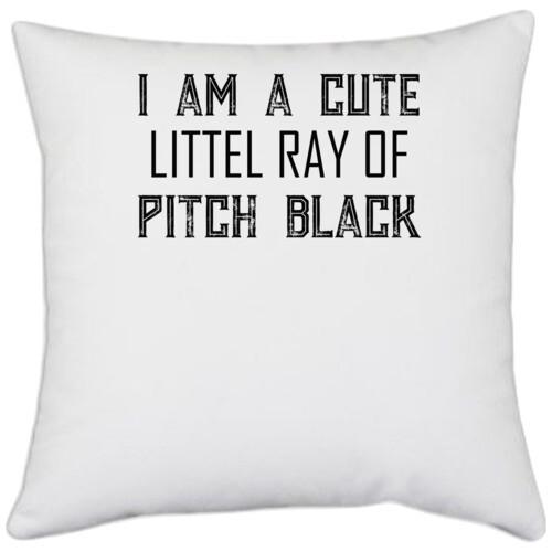 | I Am A Cute Littel Ray Of Pitch Black