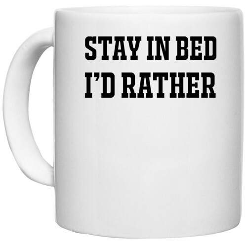 | I D RATHER STAY IN BED