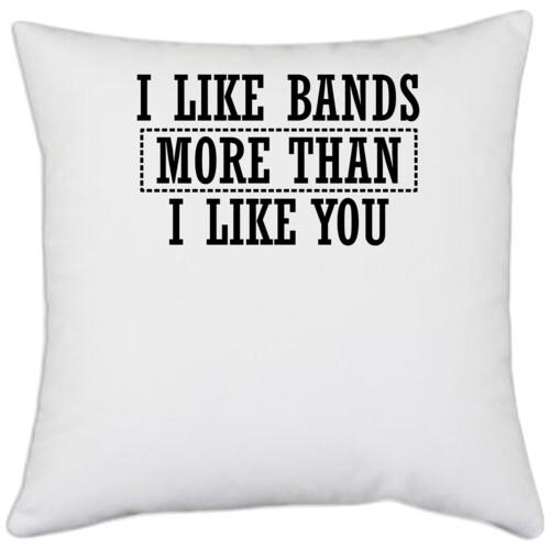 | I LIKE BANDS MORE THAN I LIKE YOU