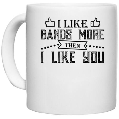 | I LIKE BANDS MORE THEN I LIKE YOU