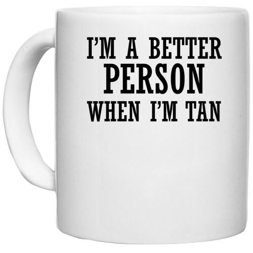 | I m A Better Person When I m Tan