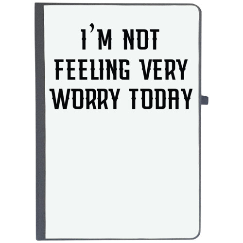 | i m not feeling very worry today