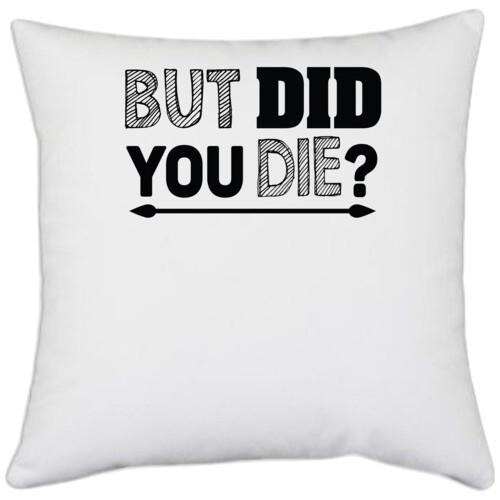 | but did you die