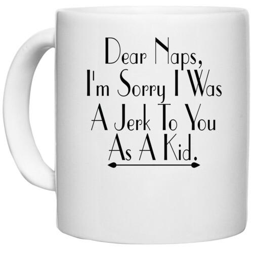 | dear naps, i'm sorry i was