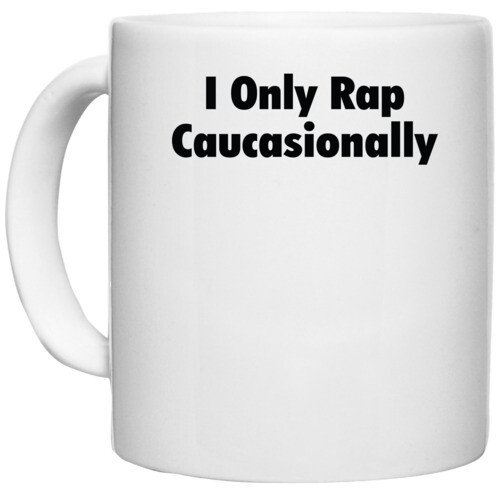 | i only rap caucasionally