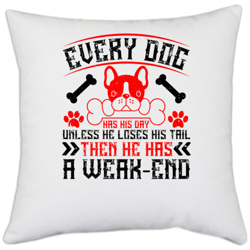 Dog | Every dog has his day, unless he loses his tail, then he has a weak-end