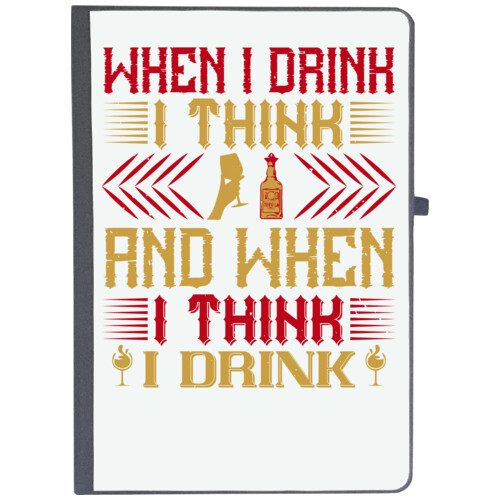 Drink, beer, wine   When I drink, I think; and when I think, I drink