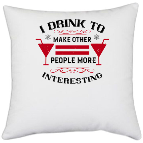 Wine,Drinking | I drink to make other people more interesting