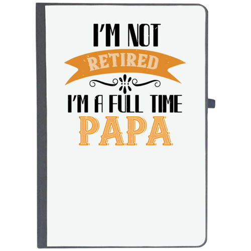 Papa, Father   i'm not retired i'm a full time